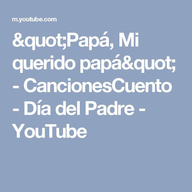 """""""Papá, Mi querido papá"""" - CancionesCuento - Día del Padre - YouTube"""