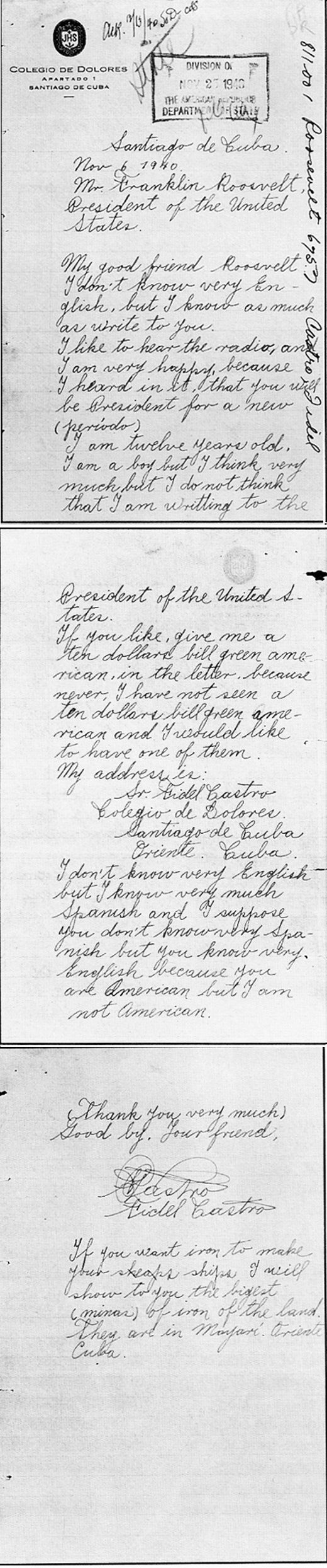 Fidel Castro sent this letter to the then-president of the United States of America, Franklin D. Roosevelt, when he was 14. He speaks of his approval of Roosevelt's presidency, asks the President for $10, and finishes the letter by offering to reveal the whereabouts of Cuba's largest iron mines.