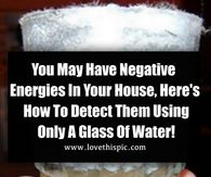You May Have Negative Energies In Your House, Here's How To Detect Them Using Only A Glass Of Water!