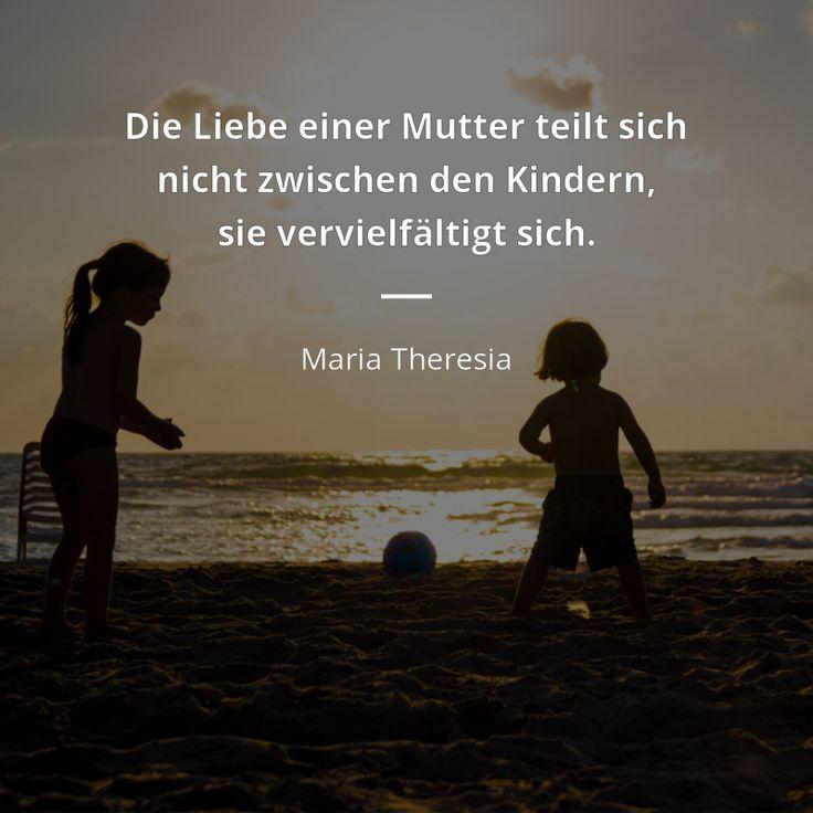 Die Liebe Einer Mutter Teilt Sich Nicht Zwischen Den Kindern Sie Vervielfaltigt Sich Maria Theresia L Liebe Kinder Zitate Kinder Zitate Spruche Kinder