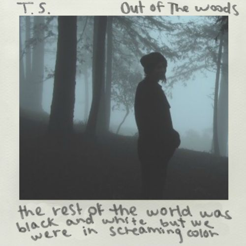 OUT OF THE  WOODS! Luv this song