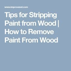 Tips for Stripping Paint from Wood | How to Remove Paint From Wood