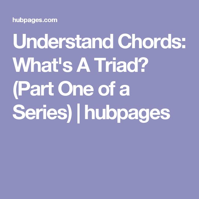Understand Chords:  What's A Triad? (Part One of a Series) | hubpages