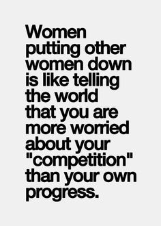 some women enjoy putting other women down.