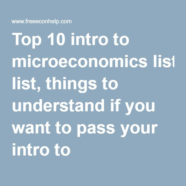 Top 10 intro to microeconomics list, things to understand if you want to pass your intro to microeconomics class