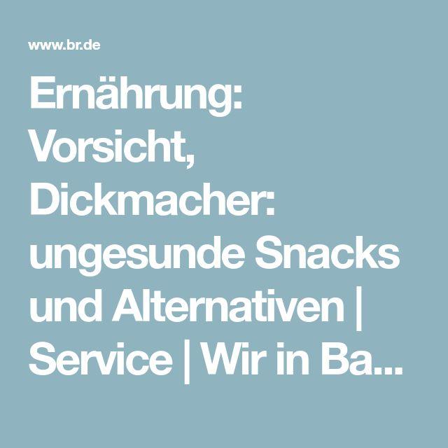 Ernährung: Vorsicht, Dickmacher: ungesunde Snacks und Alternativen | Service | Wir in Bayern | BR Fernsehen | Fernsehen | BR.de