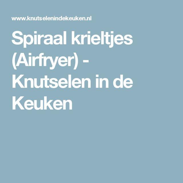 Spiraal krieltjes (Airfryer) - Knutselen in de Keuken