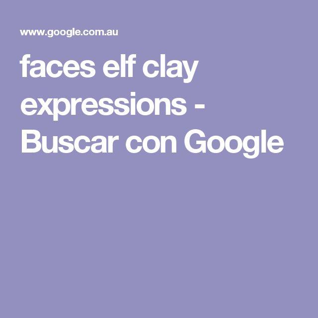 faces elf clay expressions - Buscar con Google