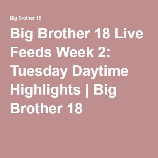 Big Brother 18 Live Feeds Week 2: Tuesday Daytime Highlights | Big Brother 18
