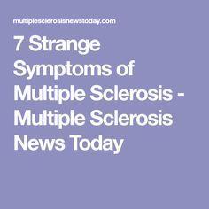 7 Strange Symptoms of Multiple Sclerosis - Multiple Sclerosis News Today