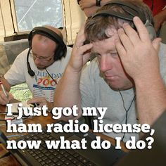 "Great tips for the new amateur radio operator. ""I just got my ham radio license, now what do I do?"""
