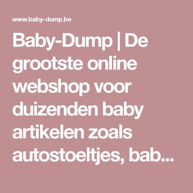 Baby-Dump   De grootste online webshop voor duizenden baby artikelen zoals autostoeltjes, babykamers en kinderwagens
