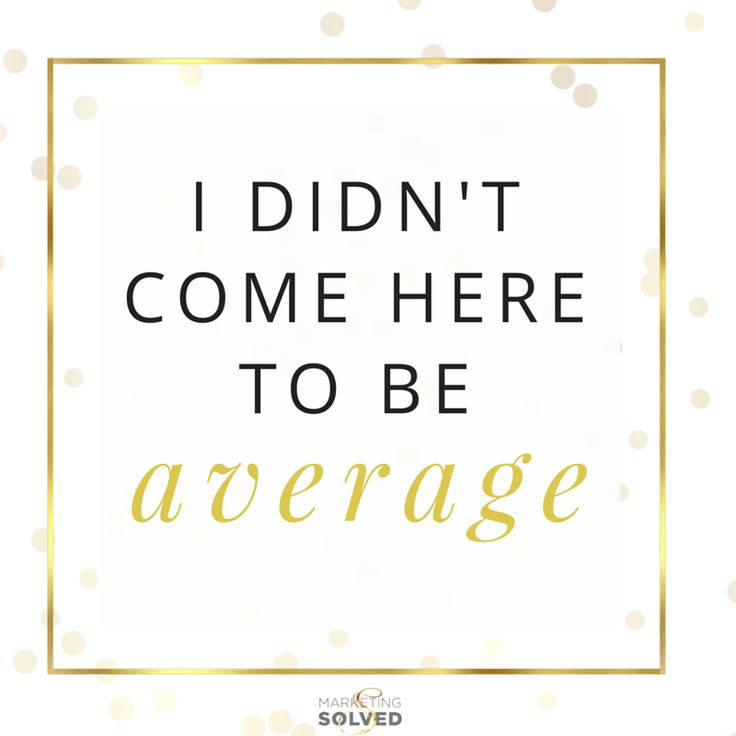 Competition Quotes Inspirational: Pass It On: I Didn't Come Here To Be Average! Average