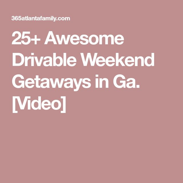 25+ Awesome Drivable Weekend Getaways in Ga. [Video]