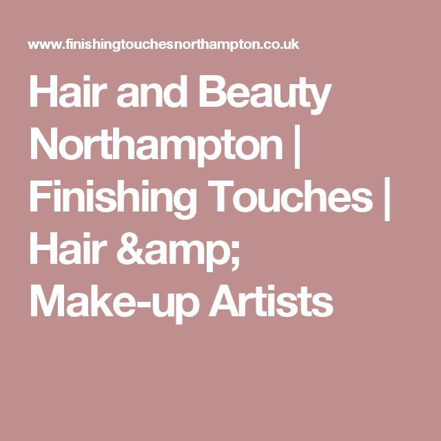 Hair and Beauty Northampton | Finishing Touches | Hair & Make-up Artists