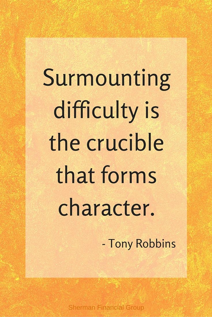 The Crucible Quotes Surmounting Difficulty Is The Crucible That Forms Charactertony