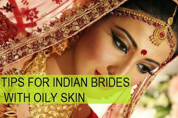 tips for indian brides with oily skin
