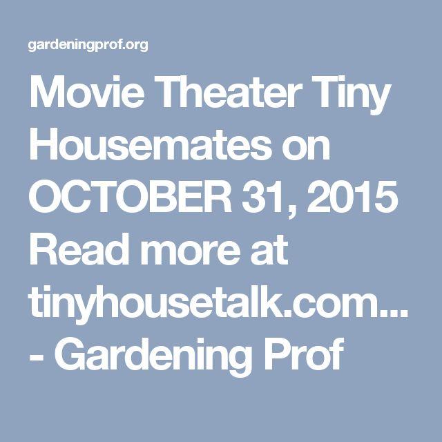 Movie Theater Tiny Housemates on OCTOBER 31, 2015 Read more at tinyhousetalk.com... - Gardening Prof