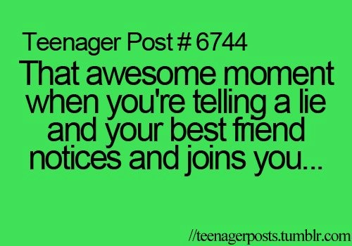 Teenager Post 6664 That awesome moment when you are telling a lie