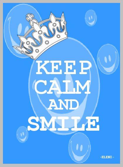 KEEP CALM AND SMILE - created by eleni... i do every time I see a Keep Calm....Thxs