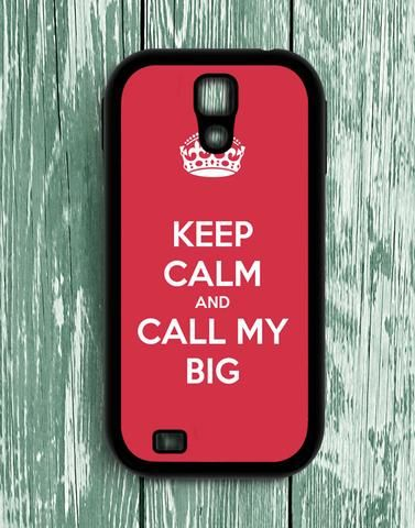 Keep Calm And Call My Big Samsung Galaxy S4 Case