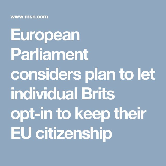 European Parliament considers plan to let individual Brits opt-in to keep their EU citizenship