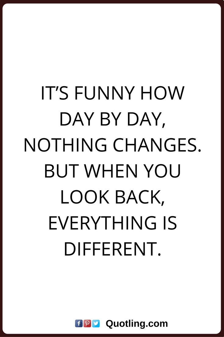 Change Quotes It's Funny How Day By Day, Nothing Changes