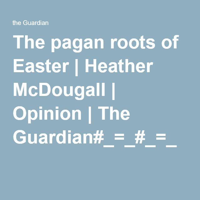 The pagan roots of Easter | Heather McDougall | Opinion | The Guardian#_=_#_=_