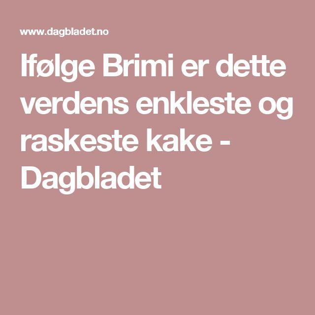 Ifølge Brimi er dette verdens enkleste og raskeste kake - Dagbladet