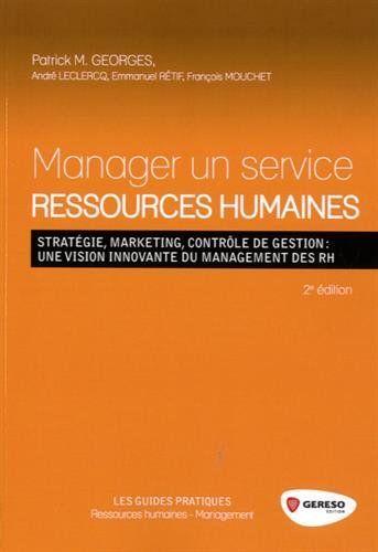 Manuel de gestion des ressources humaines dans les secteurs public et privé proposant des conseils et des exercices pratiques en matière de stratégie, marketing, opérations et de contrôle de gestion, de maîtrise des coûts, etc.