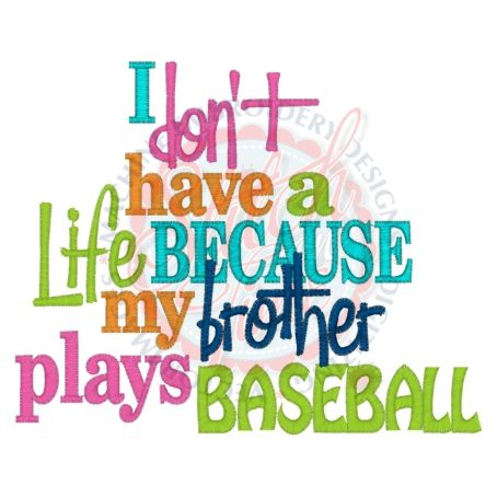 Sayings (4272) Don't Have A Life Brother Baseball 5x7