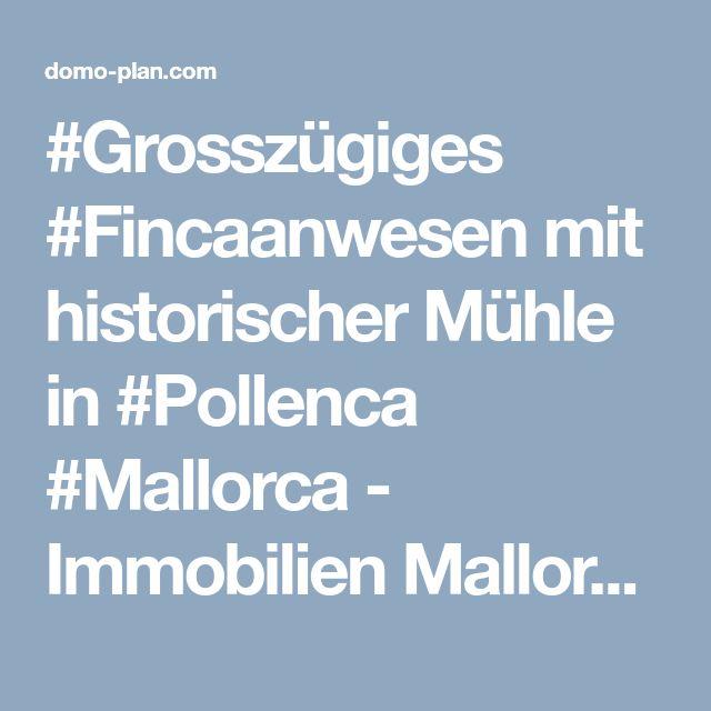 #Grosszügiges #Fincaanwesen mit historischer Mühle in #Pollenca #Mallorca - Immobilien Mallorca : Domoplan - Palma