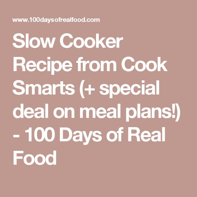 Slow Cooker Recipe from Cook Smarts (+ special deal on meal plans!) - 100 Days of Real Food