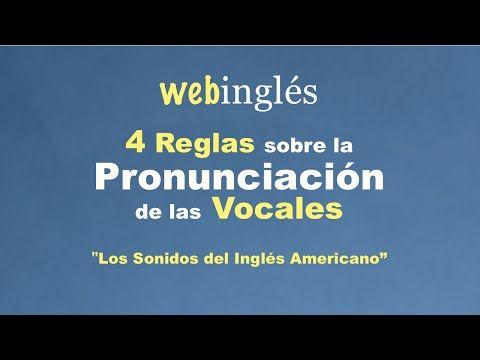 4 Reglas Sobre la Pronunciación de las Vocales - Los Sonidos del Ingles Americano - YouTube