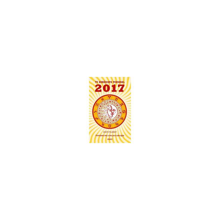 Tu horoscopo personal 2017 / Your Personal Horoscope 2017 : Previsiones Mes a Mes Para Cada Signo