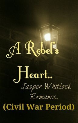 A Rebel's Heart.. Jasper Whitlock Romance (Civil War Period) - Chapter 1.. - ankitaswaroop