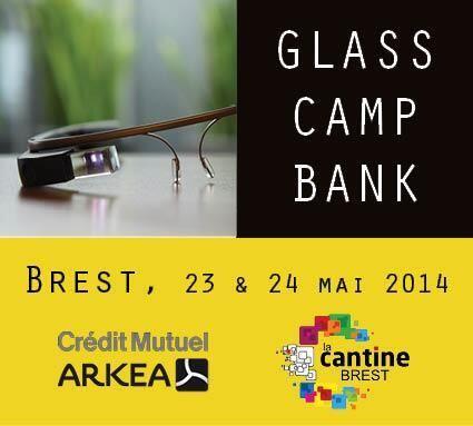 GlassCampBank à Brest : pourquoi le Crédit Mutuel Arkéa s'intéresse aux Google Glass ?