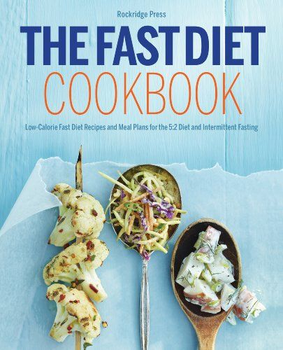 The Fast Diet Cookbook: Low-Calorie Fast Diet Recipes and Meal Plans for the 5:2 Diet and Intermittent Fasting | Xeyns.com