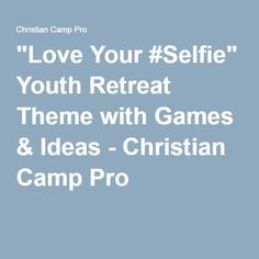 """Love Your #Selfie"" Youth Retreat Theme with Games & Ideas - Christian Camp Pro"