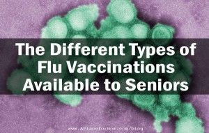The Types of Flu Vaccine Available to Seniors #Senior care