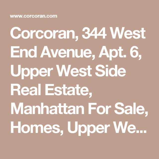 Corcoran, 344 West End Avenue, Apt. 6, Upper West Side Real Estate, Manhattan For Sale, Homes, Upper West Side Co-op, Chris Toland