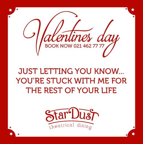 Just letting you know... You're stuck with me for the rest of your life   StarDust Theatrical Dining   Cape Town   South Africa   Funny Love Sayings & Quotes   Valentine's Day 2015