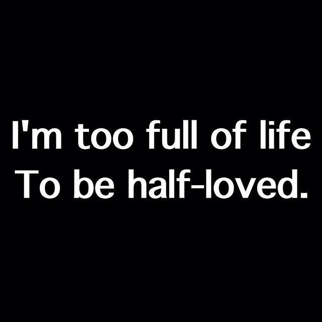 I will never desire half-love.