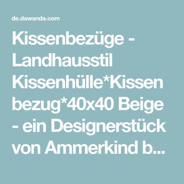 Kissenbezüge - Landhausstil Kissenhülle*Kissenbezug*40x40 Beige - ein Designerstück von Ammerkind bei DaWanda