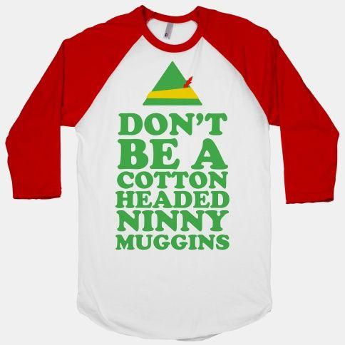 Don't Be A Cotton Headed Ninny Muggins   HUMAN   T-Shirts, Tanks, Sweatshirts and Hoodies