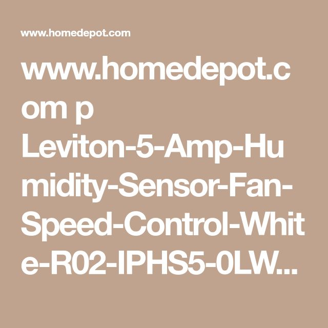 www.homedepot.com p Leviton-5-Amp-Humidity-Sensor-Fan-Speed-Control-White-R02-IPHS5-0LW 204734988