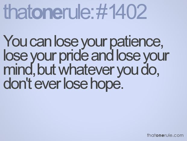 you can lose your patience lose your pride and lose your mind but whatever you do dont ever lose hope inspirequotessayingsthoughts pinterest
