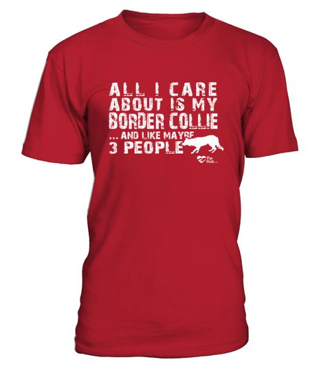 #  All I Care About Is My Border Collie T shirts For Dog Lovers .  HOW TO ORDER:1. Select the style and color you want:2. Click Reserve it now3. Select size and quantity4. Enter shipping and billing information5. Done! Simple as that!TIPS: Buy 2 or more t