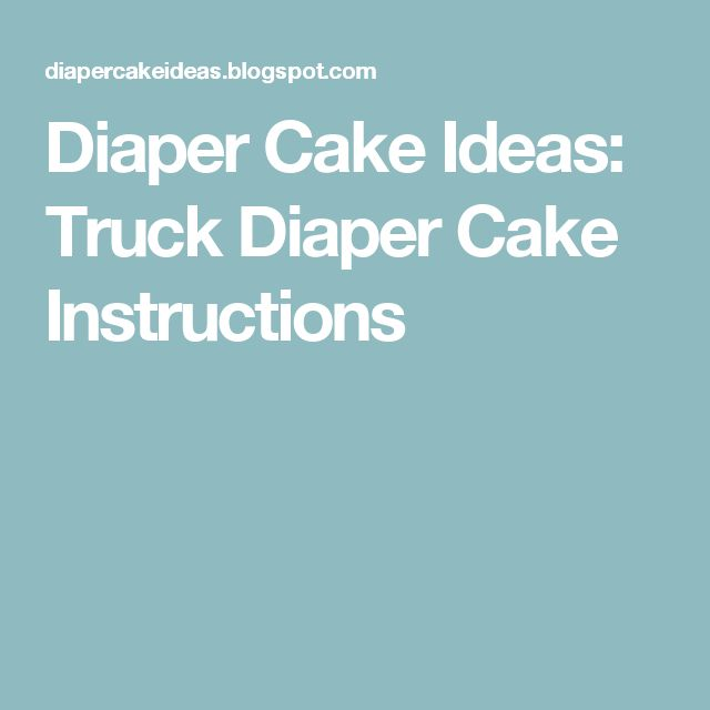 Diaper Cake Ideas: Truck Diaper Cake Instructions