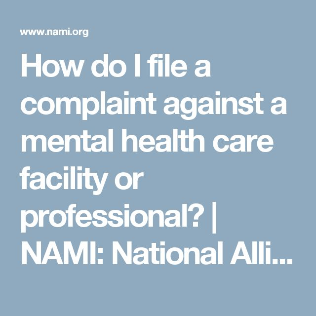 How do I file a complaint against a mental health care facility or professional? | NAMI: National Alliance on Mental Illness